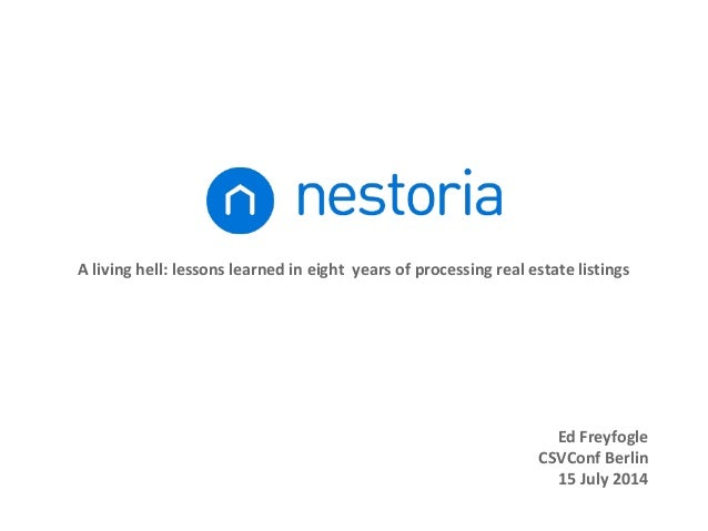A living hell: lessons learned in eight years of processing real estate listings Ed Freyfogle CSVConf Berlin 15 July 2014