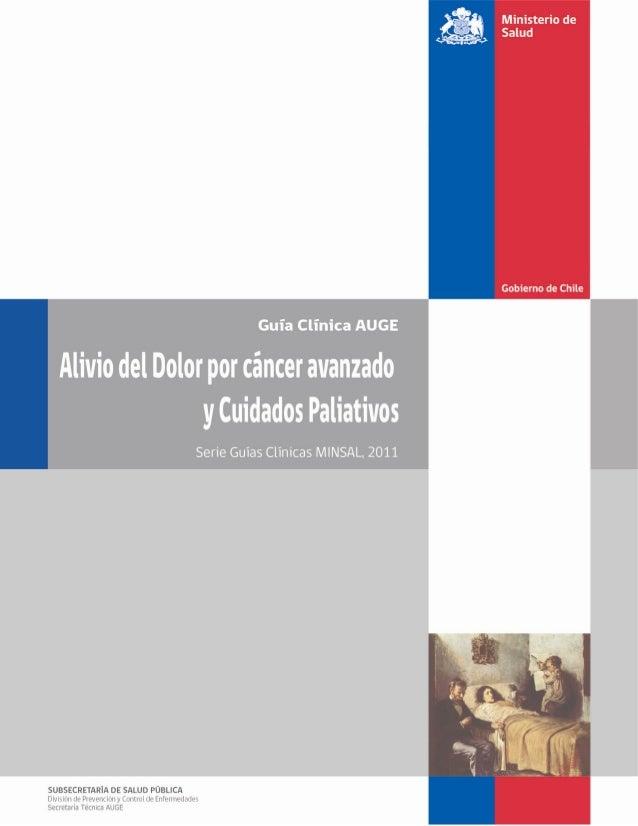 2 ALIVIODEOLDOLORPORCÁNCERAVANZADOYCUIDADOSPALIATIVOS MINISTERIO DE SALUD. GUÍA CLÍNICA ALIVIO DEL DOLOR POR CÁNCER AVANZA...