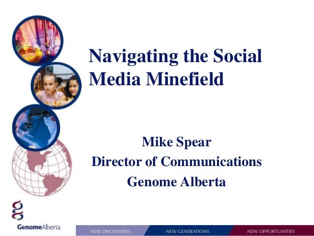 Mike Spear Director of Communications Genome Alberta Navigating the Social Media Minefield