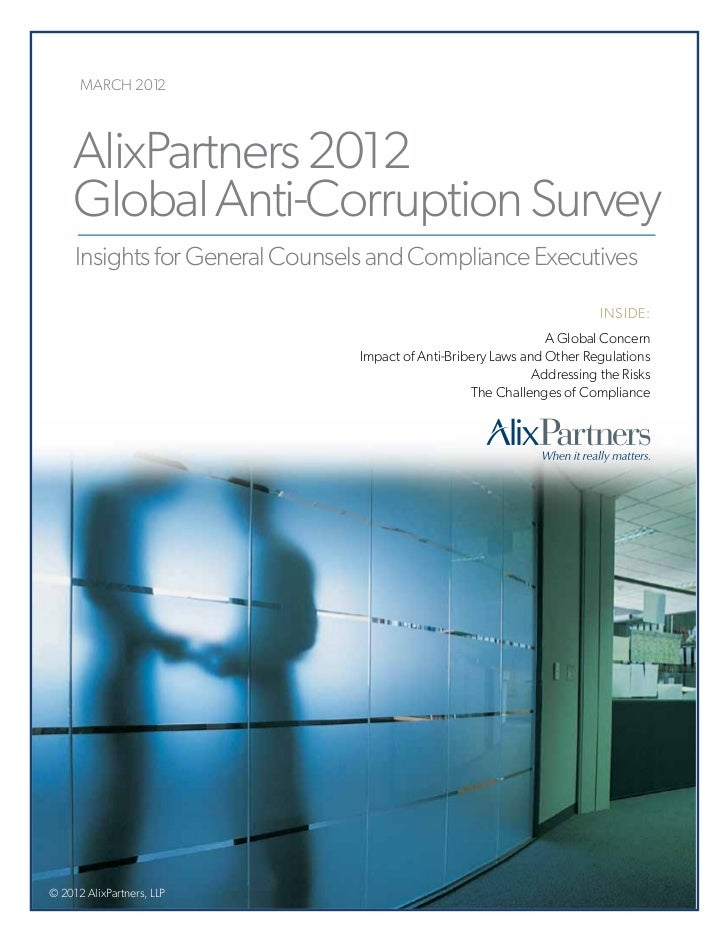 March 2012     AlixPartners 2012     Global Anti-Corruption Survey     Insights for General Counsels and Compliance Execut...