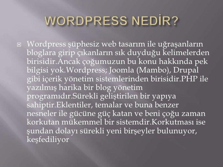 WORDPRESS NEDİR?<br />Wordpressşüphesiz web tasarımileuğraşanlarınbloglaragiripçıkanlarınsıkduyduğukelimelerdenbirisidir.A...