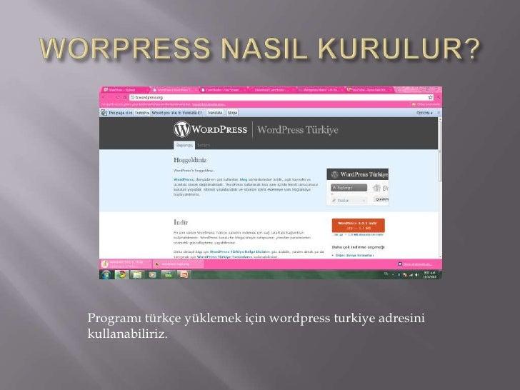 WORPRESS NASIL KURULUR?<br />Programı türkçe yüklemek için wordpress turkiye adresini kullanabiliriz.<br />