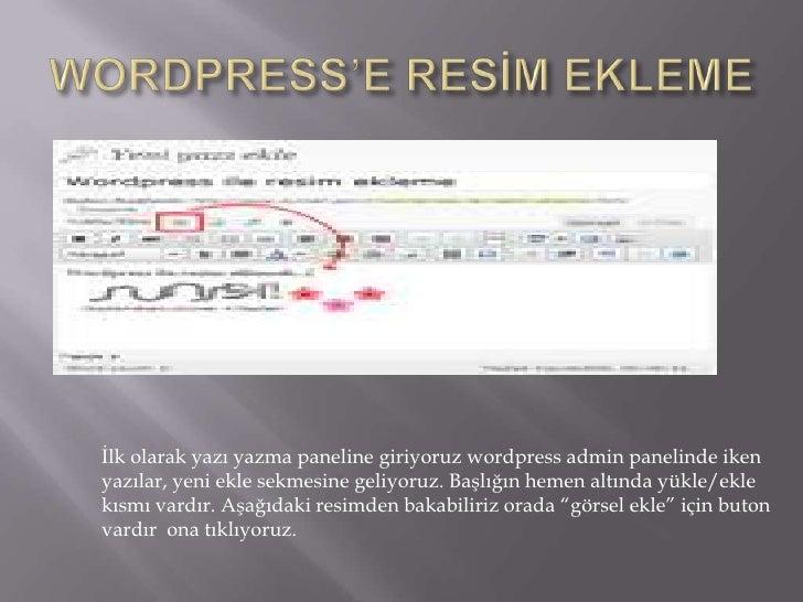 WORDPRESS'E RESİM EKLEME<br />İlk olarak yazı yazma paneline giriyoruz wordpress admin panelinde iken yazılar, yeni ekle s...