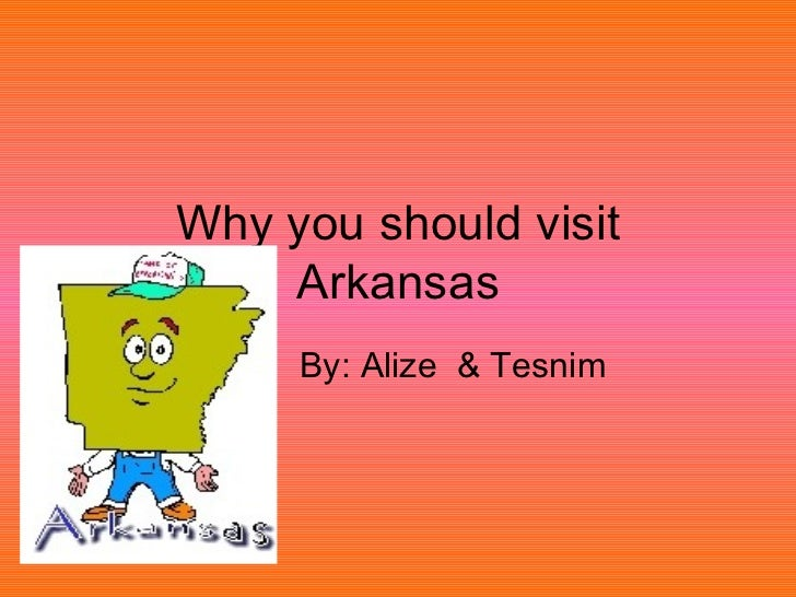 Why you should visit Arkansas By: Alize  & Tesnim