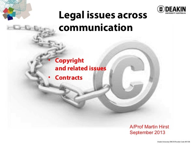 Legal issues across communication • Copyright and related issues • Contracts A/Prof Martin Hirst September 2013