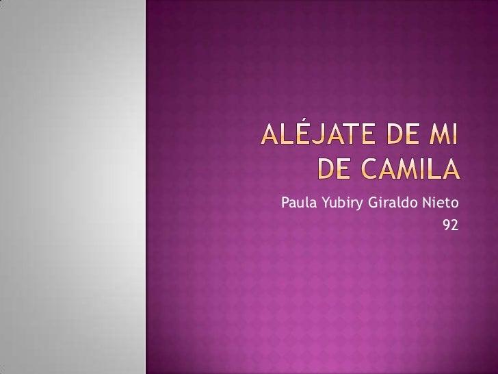 Aléjate de mide Camila <br />Paula Yubiry Giraldo Nieto<br />92<br />