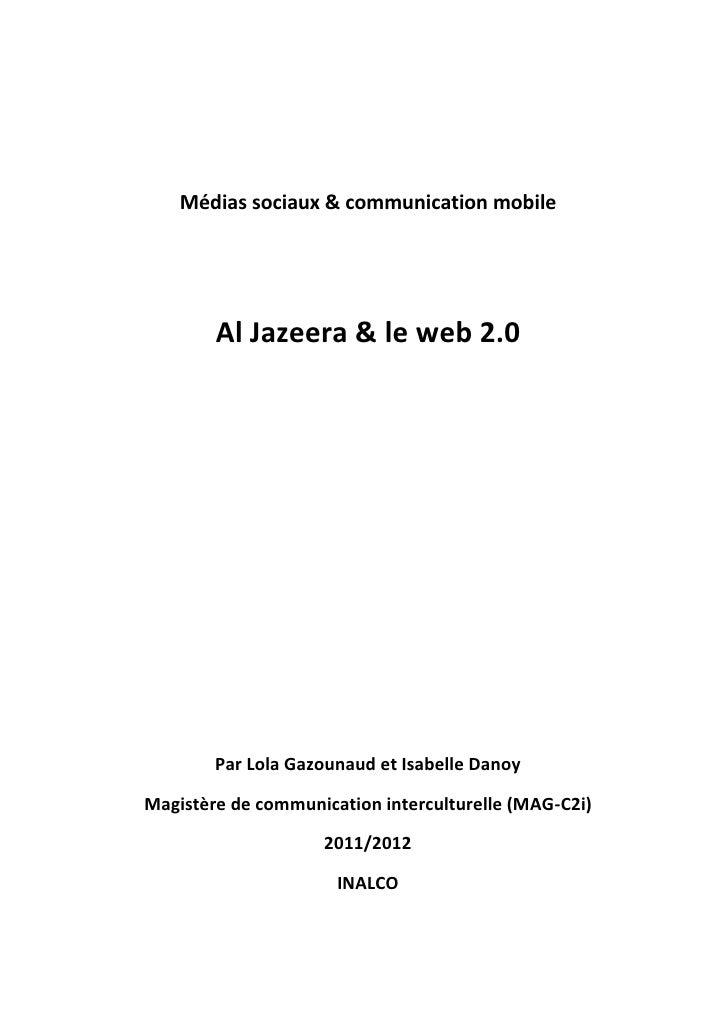 Médias sociaux & communication mobile        Al Jazeera & le web 2.0        Par Lola Gazounaud et Isabelle DanoyMagistère ...