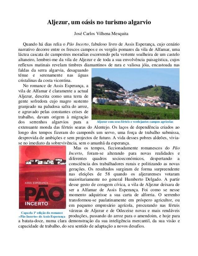 Aljezur, um oásis no turismo algarvio  José Carlos Vilhena Mesquita  Quando há dias relia o Pão Incerto, fabuloso livro de...
