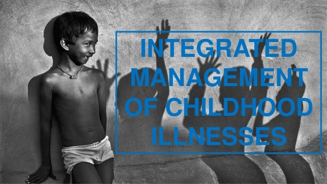 INTEGRATED MANAGEMENT OF CHILDHOOD ILLNESSES