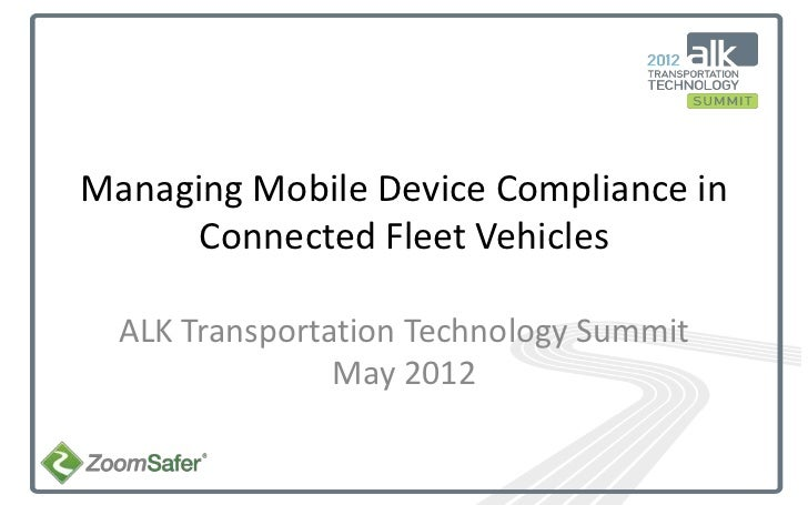 Managing Mobile Device Compliance in         Connected Fleet Vehicles         ALK Transportation Technology Summit        ...