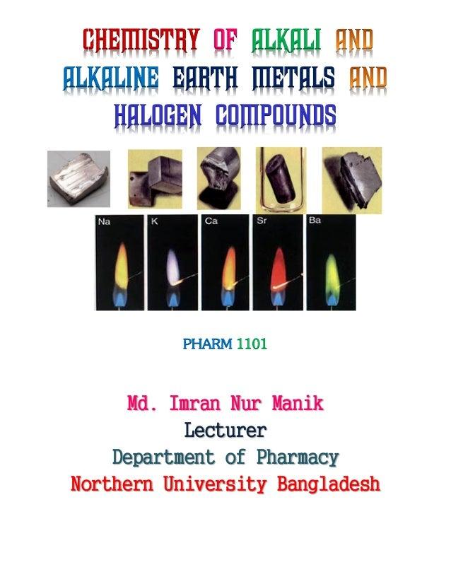 Chemistry Of Alkali Alkaline Earth Metals Halogen Compounds PHARM 1101 Md.  Imran Nur Manik Lecturer ...