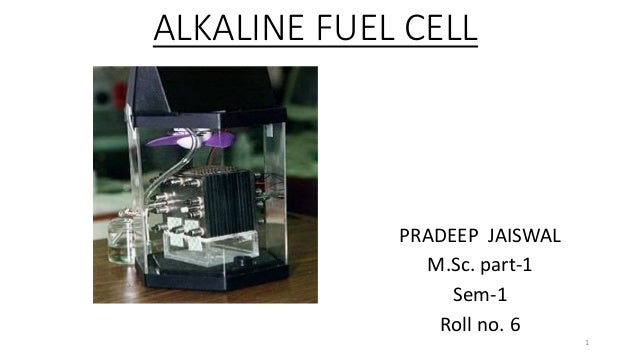 ALKALINE FUEL CELL PRADEEP JAISWAL M.Sc. part-1 Sem-1 Roll no. 6 1
