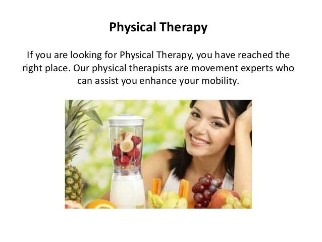 Physical Therapy If you are looking for Physical Therapy, you have reached the right place. Our physical therapists are mo...