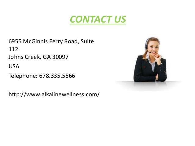 CONTACT US 6955 McGinnis Ferry Road, Suite 112 Johns Creek, GA 30097 USA Telephone: 678.335.5566 http://www.alkalinewellne...