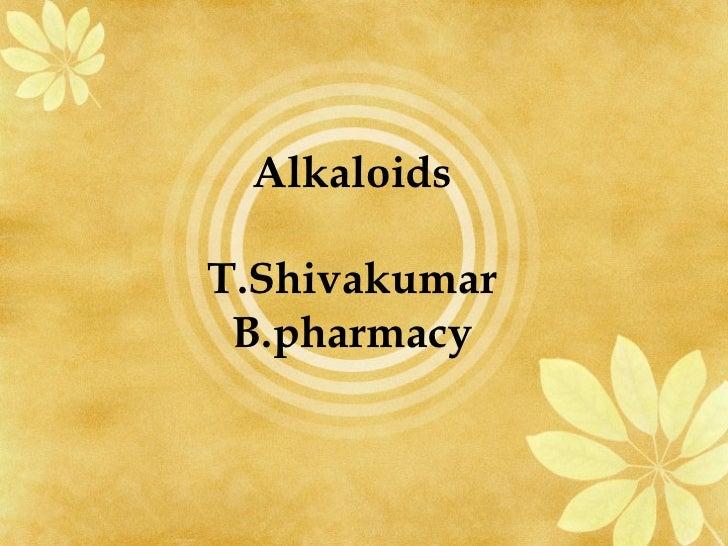 AlkaloidsT.Shivakumar B.pharmacy