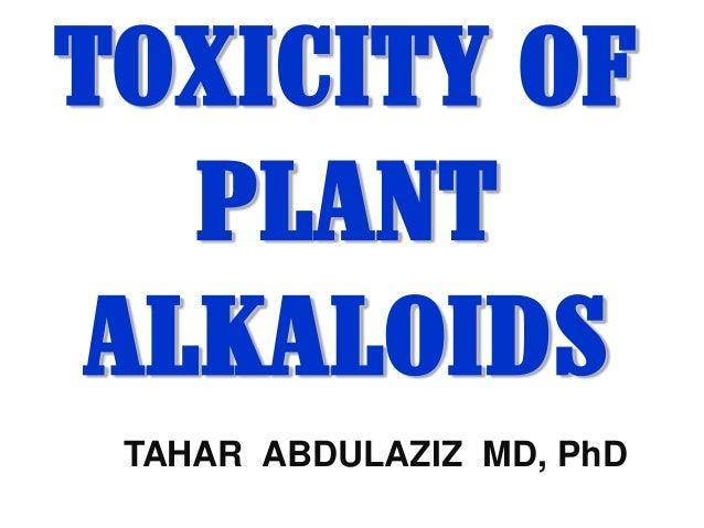 TOXICITY OF PLANT ALKALOIDS TAHAR ABDULAZIZ MD, PhD