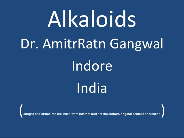 Alkaloids Dr. AmitrRatn Gangwal Indore India (images and structures are taken from internet and not the authors original c...