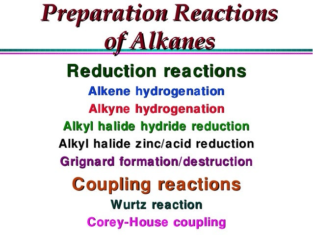 Preparation Reactions     of Alkanes  Reduction reactions      Alkene hydrogenation      Alkyne hydrogenation  Alkyl halid...