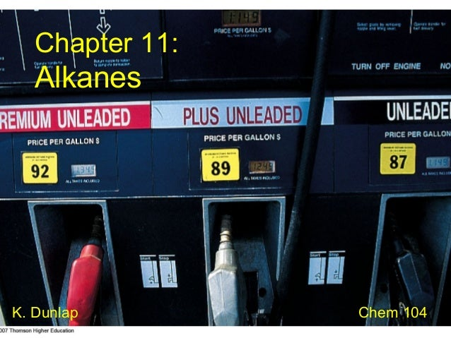 Chapter 11:  Alkanes  K. Dunlap  Chem 104