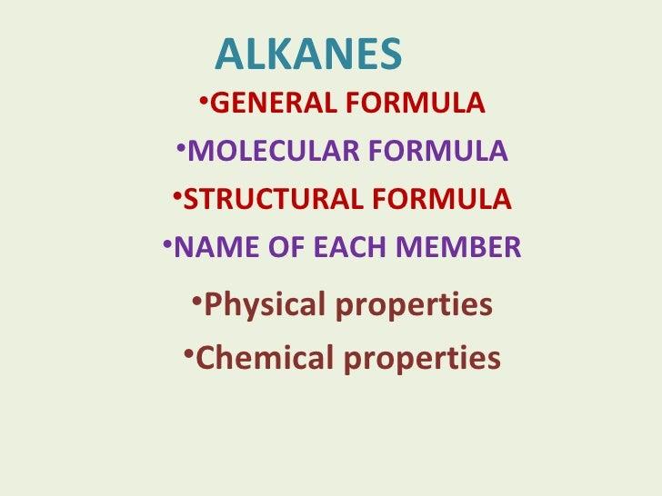 ALKANES <ul><li>GENERAL FORMULA </li></ul><ul><li>MOLECULAR FORMULA </li></ul><ul><li>STRUCTURAL FORMULA </li></ul><ul><li...