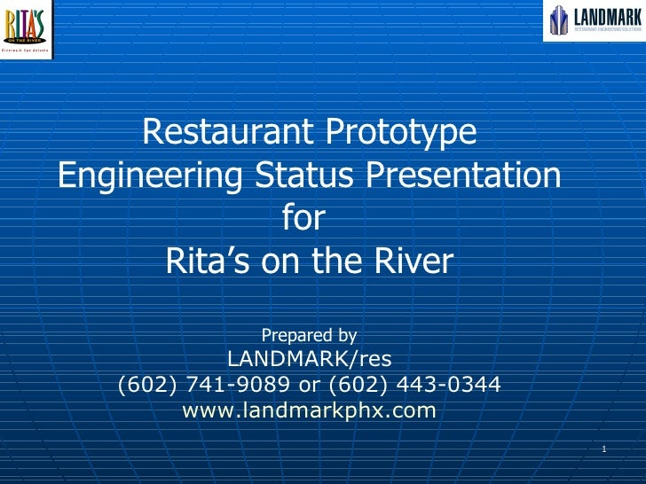 Restaurant Prototype Engineering Status Presentation for  Rita's on the River Prepared by LANDMARK/res (602) 741-9089 ...