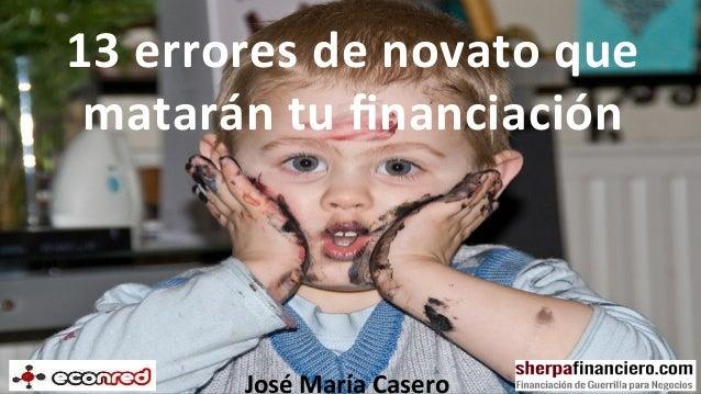 13  errores  de  novato  que   matarán  tu  financiación   José  María  Casero