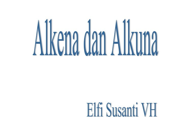 Alkena dan Alkuna Elfi Susanti VH
