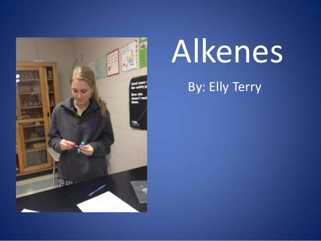 Alkenes By: Elly Terry