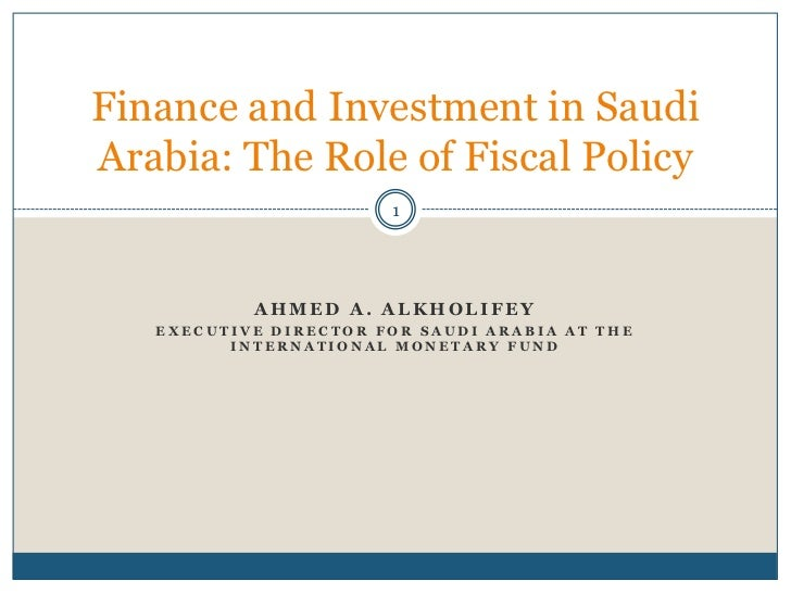 Finance and Investment in SaudiArabia: The Role of Fiscal Policy                       1           AHMED A. ALKHOLIFEY   E...