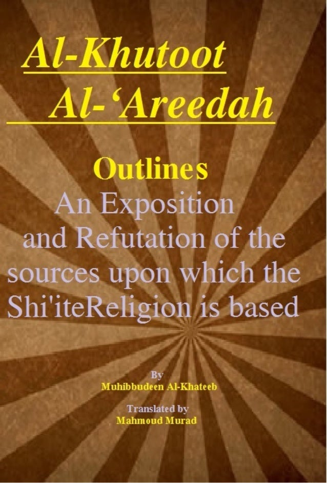 Al-Khutoot Al-'Areedah1Al-Khutoot Al-'AreedahAn Exposition and Refutation of the sources upon which the ShiiteReligion is ...