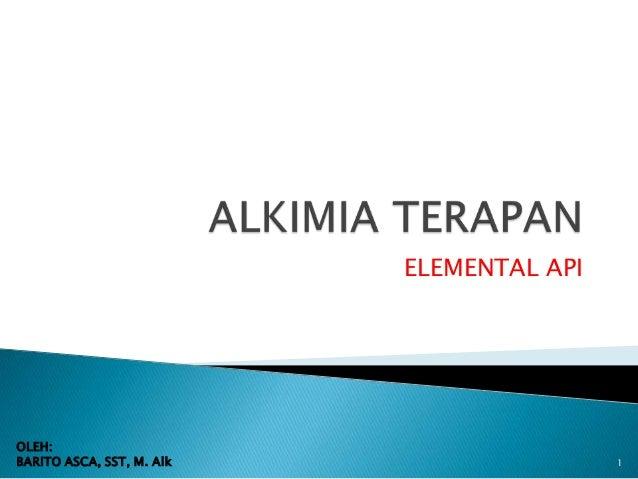 ELEMENTAL APIOLEH:BARITO ASCA, SST, M. Alk                   1