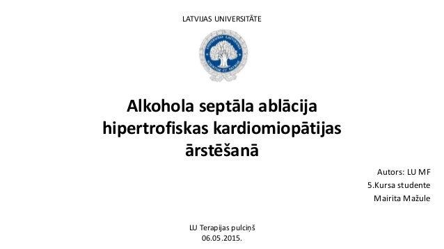 Alkohola septāla ablācija hipertrofiskas kardiomiopātijas ārstēšanā Autors: LU MF 5.Kursa studente Mairita Mažule LU Terap...