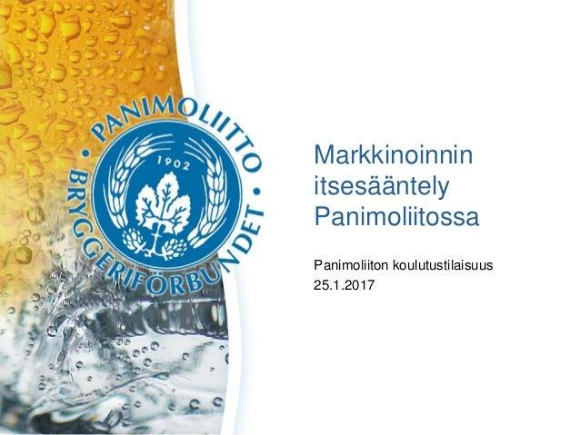 Markkinoinnin itsesääntely Panimoliitossa Panimoliiton koulutustilaisuus 25.1.2017