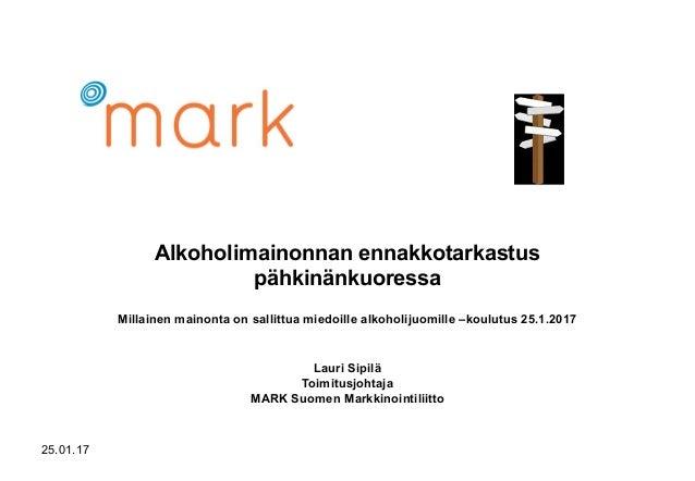 25.01.17 Alkoholimainonnan ennakkotarkastus pähkinänkuoressa Millainen mainonta on sallittua miedoille alkoholijuomille –k...