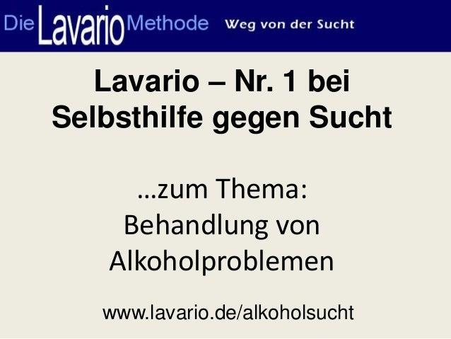 Lavario – Nr. 1 beiSelbsthilfe gegen Sucht     …zum Thema:    Behandlung von   Alkoholproblemen   www.lavario.de/alkoholsu...