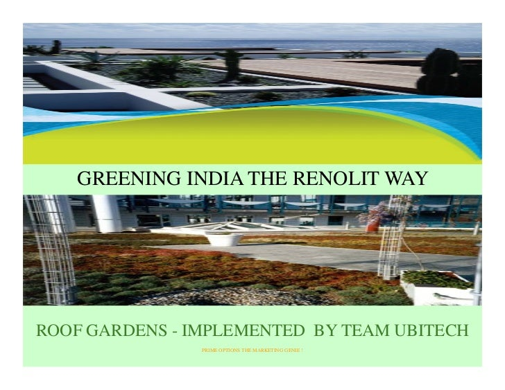 GREENING INDIA THE RENOLIT WAY     ROOF GARDENS - IMPLEMENTED BY TEAM UBITECH                 PRIME OPTIONS THE MARKETING ...