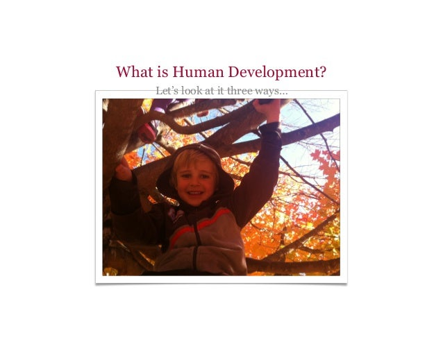 What is Human Development? Let's look at it three ways…