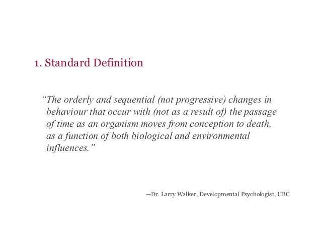 """—Dr. Larry Walker, Developmental Psychologist, UBC """"The orderly and sequential (not progressive) changes in behaviour that..."""