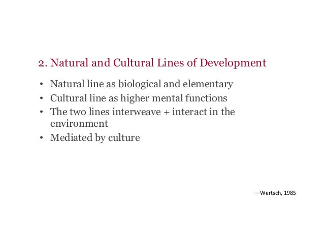 • Natural line as biological and elementary • Cultural line as higher mental functions • The two lines interweave + int...