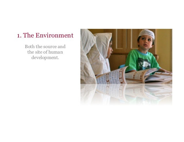 1. The Environment Both the source and the site of human development.