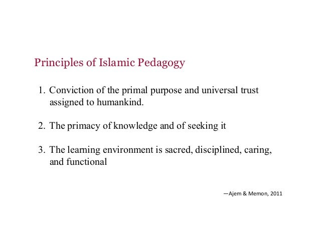 Principles of Islamic Pedagogy 1. Conviction of the primal purpose and universal trust assigned to humankind. 2. The pri...