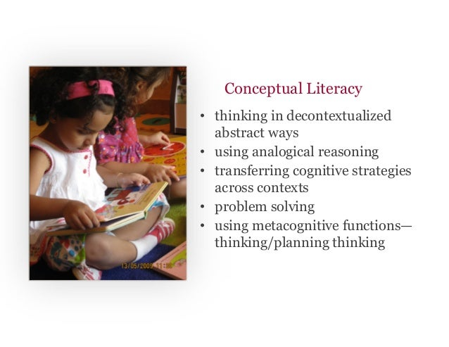 Conceptual Literacy • thinking in decontextualized abstract ways • using analogical reasoning • transferring cognitive ...