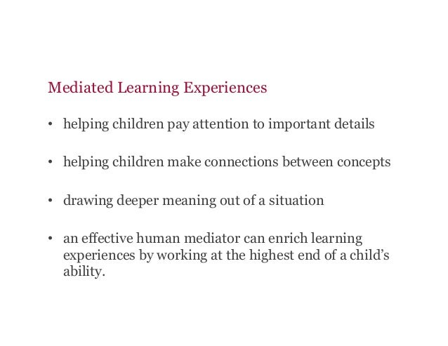 Mediated Learning Experiences • helping children pay attention to important details • helping children make connections ...
