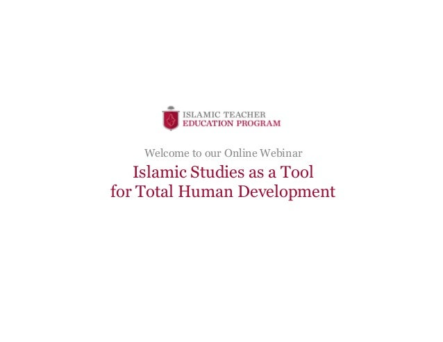 Islamic Studies as a Tool for Total Human Development Welcome to our Online Webinar