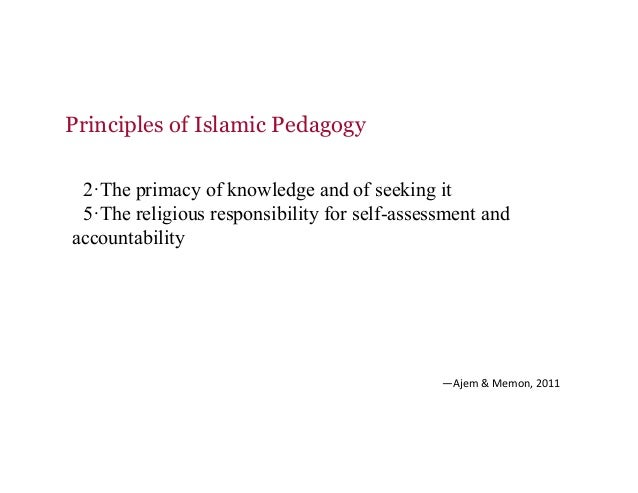 Principles of Islamic Pedagogy 2·The primacy of knowledge and of seeking it 5·The religious responsibility for self-assess...