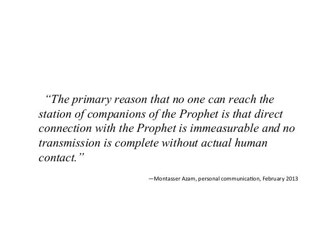 """""""The primary reason that no one can reach the station of companions of the Prophet is that direct connection with the Prop..."""