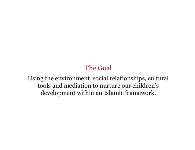 The Goal Using the environment, social relationships, cultural tools and mediation to nurture our children's development w...