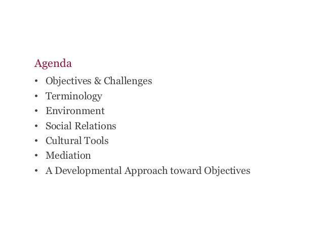 Agenda • Objectives & Challenges • Terminology • Environment • Social Relations • Cultural Tools • Mediation • A De...