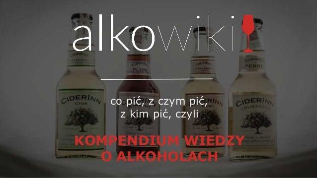 co pić, z czym pić, z kim pić, czyli KOMPENDIUM WIEDZY O ALKOHOLACH
