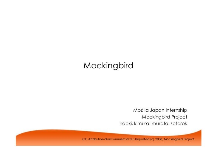 Mockingbird                                  Mozilla Japan Internship                                  Mockingbird Project...